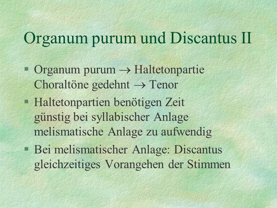 Organum purum und Discantus II §Organum purum Haltetonpartie Choraltöne gedehnt Tenor §Haltetonpartien benötigen Zeit günstig bei syllabischer Anlage