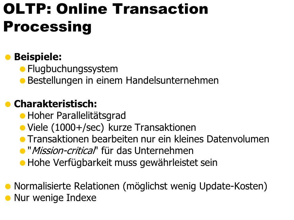 OLTP: Online Transaction Processing Beispiele: Flugbuchungssystem Bestellungen in einem Handelsunternehmen Charakteristisch: Hoher Parallelitätsgrad V