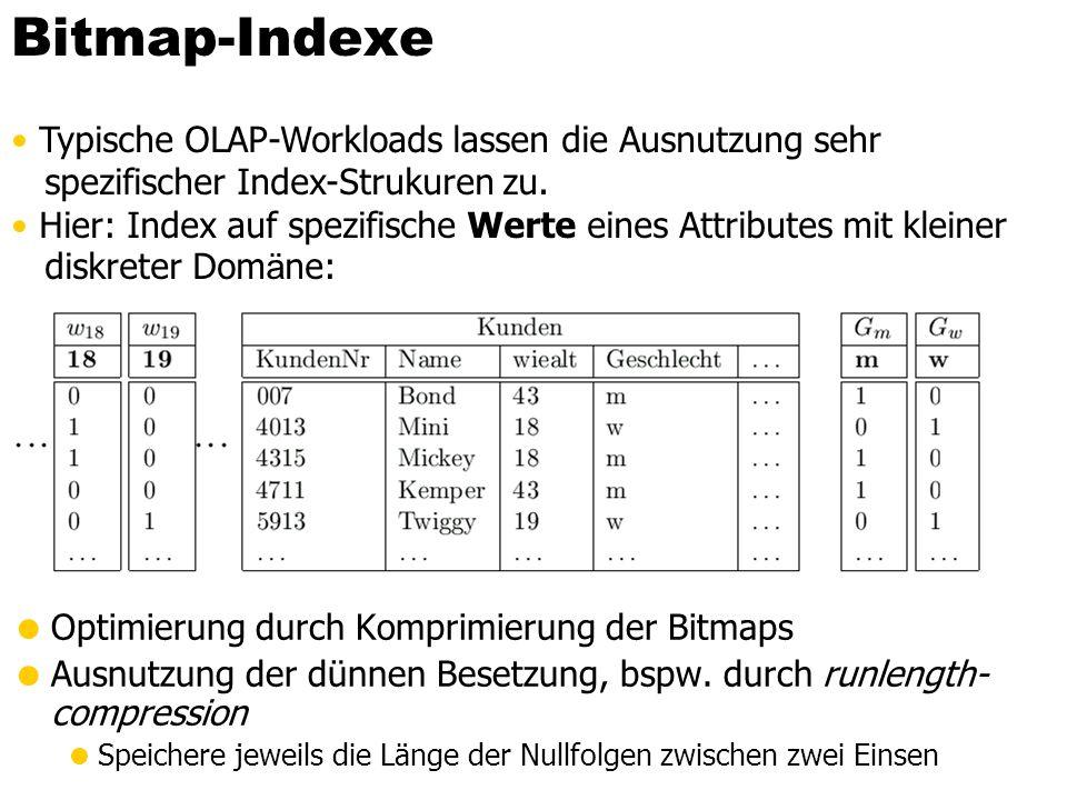 Bitmap-Indexe Optimierung durch Komprimierung der Bitmaps Ausnutzung der dünnen Besetzung, bspw. durch runlength- compression Speichere jeweils die Lä