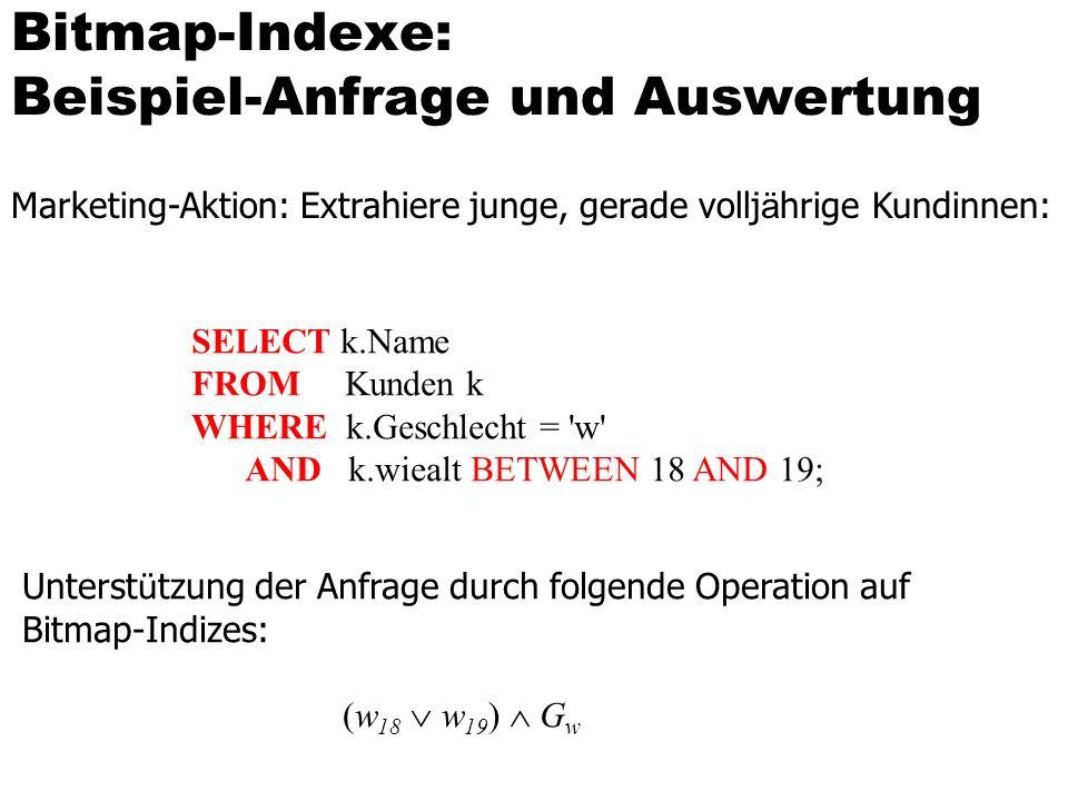 Bitmap-Indexe: Beispiel-Anfrage und Auswertung Marketing-Aktion: Extrahiere junge, gerade vollj ä hrige Kundinnen: SELECT k.Name FROM Kunden k WHERE k