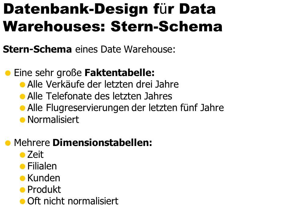 Datenbank-Design f ü r Data Warehouses: Stern-Schema Stern-Schema eines Date Warehouse: Eine sehr große Faktentabelle: Alle Verkäufe der letzten drei