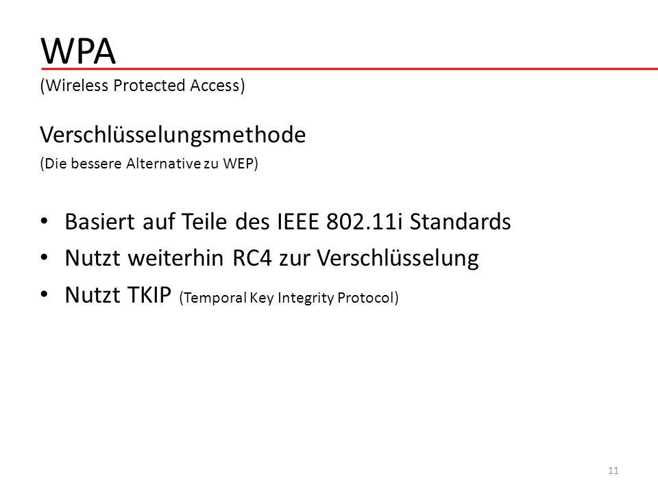 WPA (Wireless Protected Access) Verschlüsselungsmethode (Die bessere Alternative zu WEP) Basiert auf Teile des IEEE 802.11i Standards Nutzt weiterhin