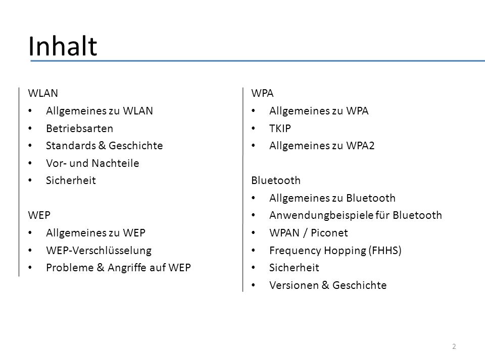 Inhalt WLAN Allgemeines zu WLAN Betriebsarten Standards & Geschichte Vor- und Nachteile Sicherheit WEP Allgemeines zu WEP WEP-Verschlüsselung Probleme