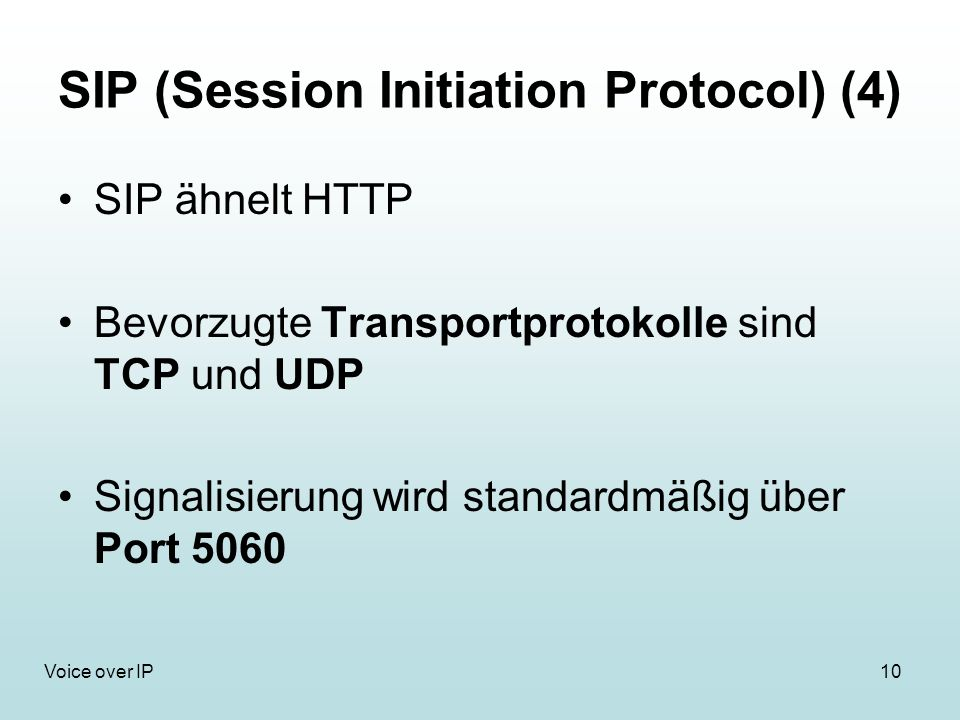 10Voice over IP SIP (Session Initiation Protocol) (4) SIP ähnelt HTTP Bevorzugte Transportprotokolle sind TCP und UDP Signalisierung wird standardmäßi