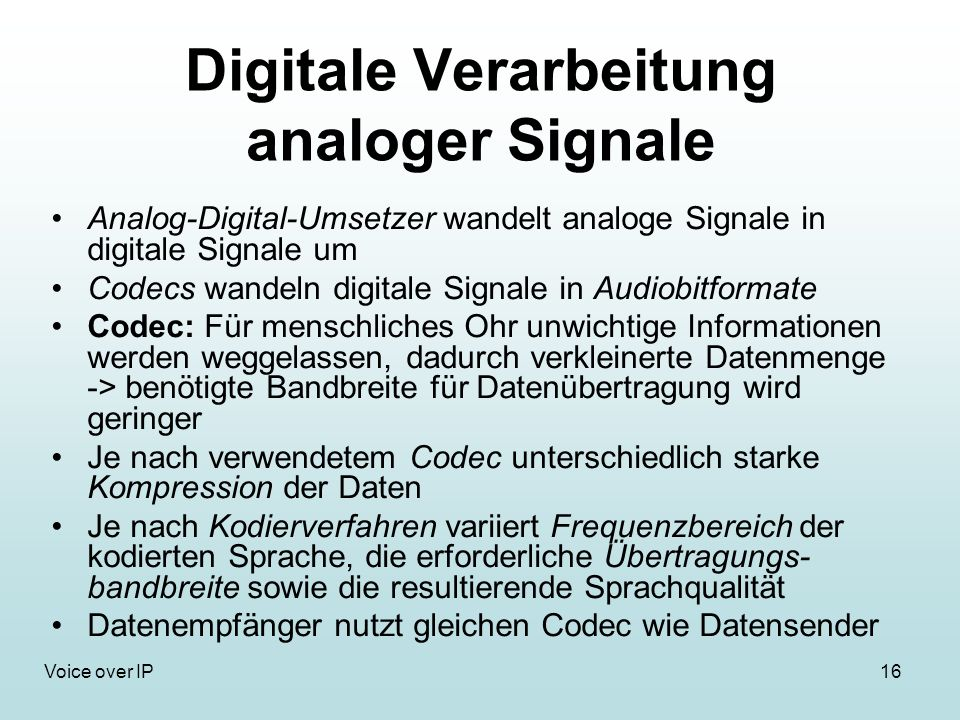 16Voice over IP Digitale Verarbeitung analoger Signale Analog-Digital-Umsetzer wandelt analoge Signale in digitale Signale um Codecs wandeln digitale