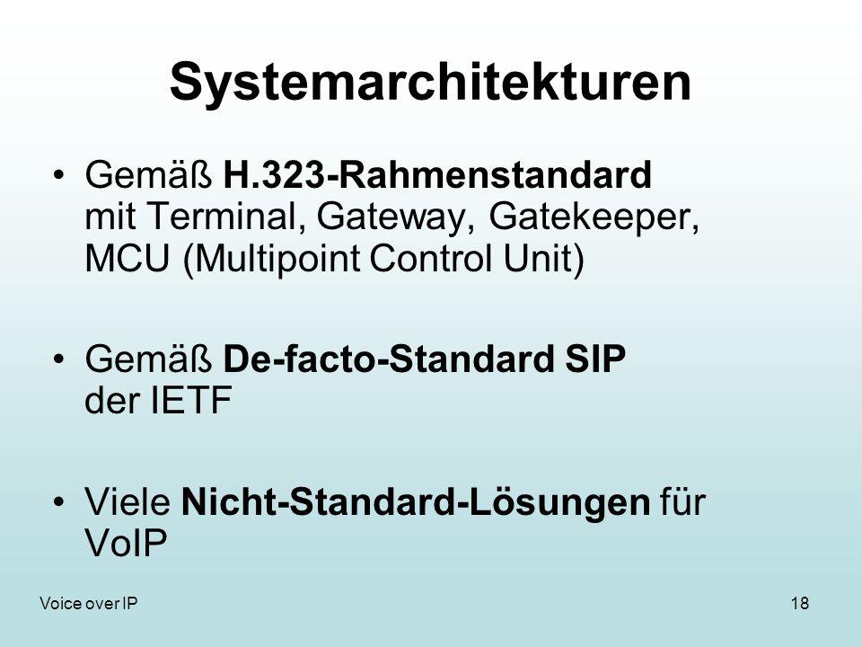 18Voice over IP Systemarchitekturen Gemäß H.323-Rahmenstandard mit Terminal, Gateway, Gatekeeper, MCU (Multipoint Control Unit) Gemäß De-facto-Standar