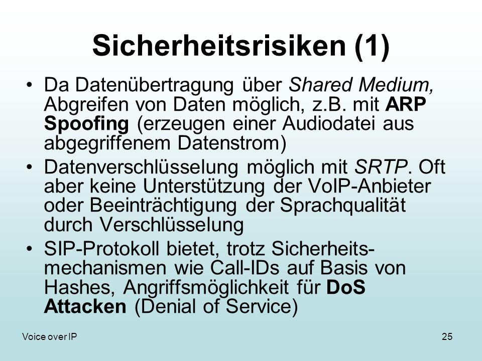 25Voice over IP Sicherheitsrisiken (1) Da Datenübertragung über Shared Medium, Abgreifen von Daten möglich, z.B.