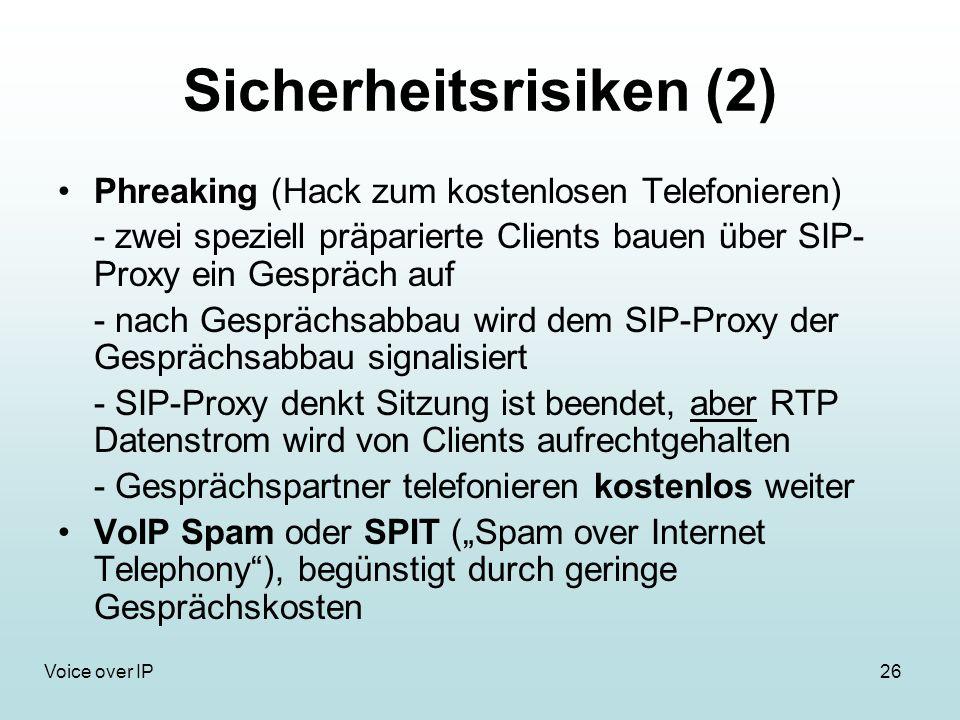 26Voice over IP Sicherheitsrisiken (2) Phreaking (Hack zum kostenlosen Telefonieren) - zwei speziell präparierte Clients bauen über SIP- Proxy ein Ges