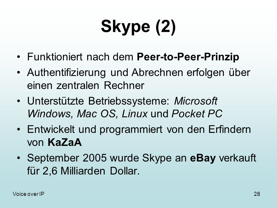 28Voice over IP Skype (2) Funktioniert nach dem Peer-to-Peer-Prinzip Authentifizierung und Abrechnen erfolgen über einen zentralen Rechner Unterstützt