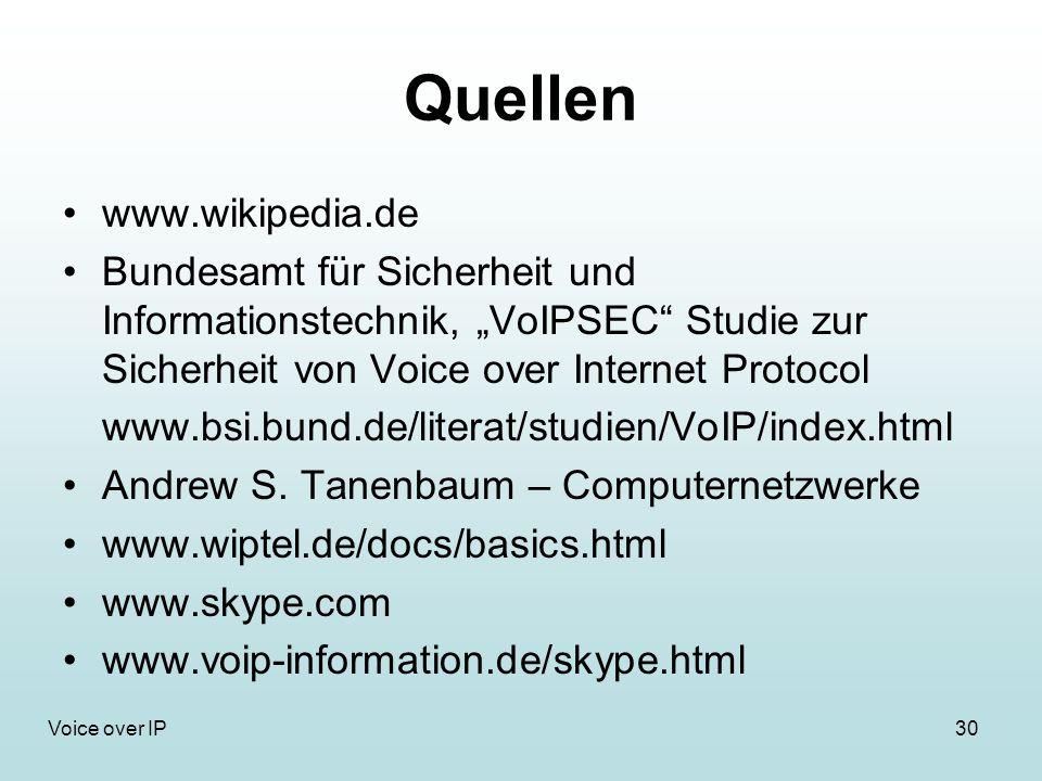 30Voice over IP Quellen www.wikipedia.de Bundesamt für Sicherheit und Informationstechnik, VoIPSEC Studie zur Sicherheit von Voice over Internet Protocol www.bsi.bund.de/literat/studien/VoIP/index.html Andrew S.