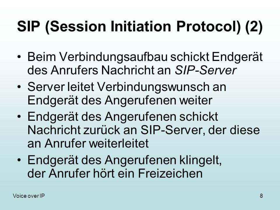 8Voice over IP SIP (Session Initiation Protocol) (2) Beim Verbindungsaufbau schickt Endgerät des Anrufers Nachricht an SIP-Server Server leitet Verbin