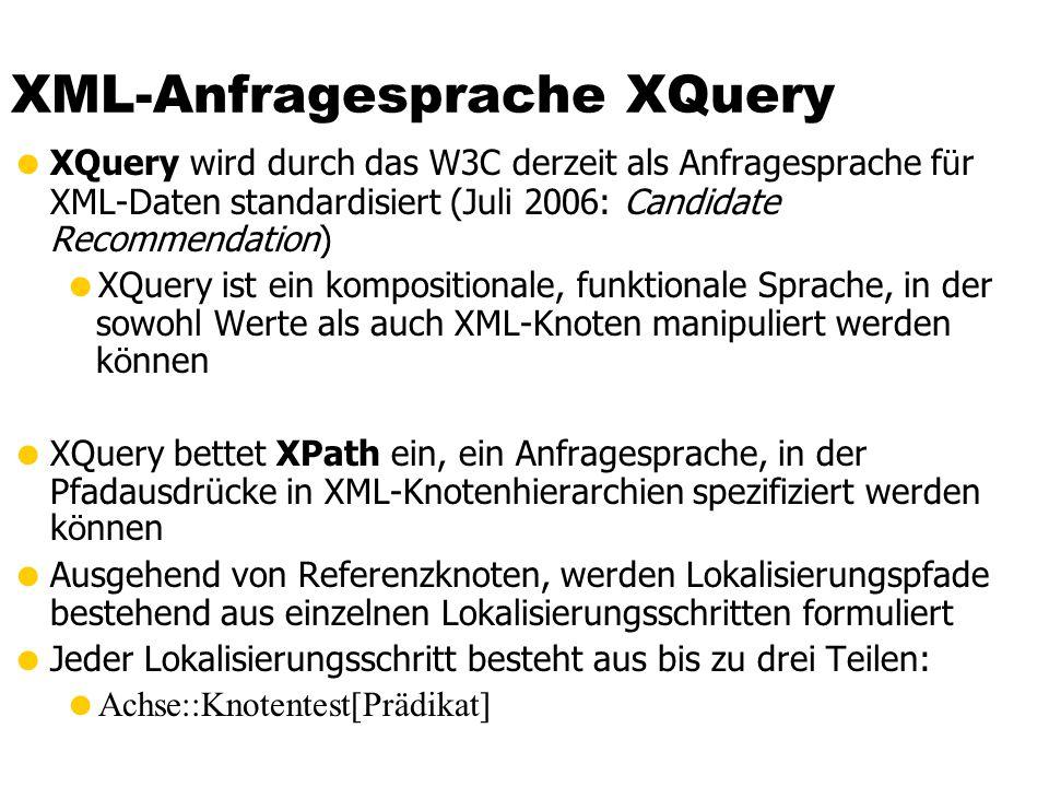 XML-Anfragesprache XQuery XQuery wird durch das W3C derzeit als Anfragesprache f ü r XML-Daten standardisiert (Juli 2006: Candidate Recommendation) XQ