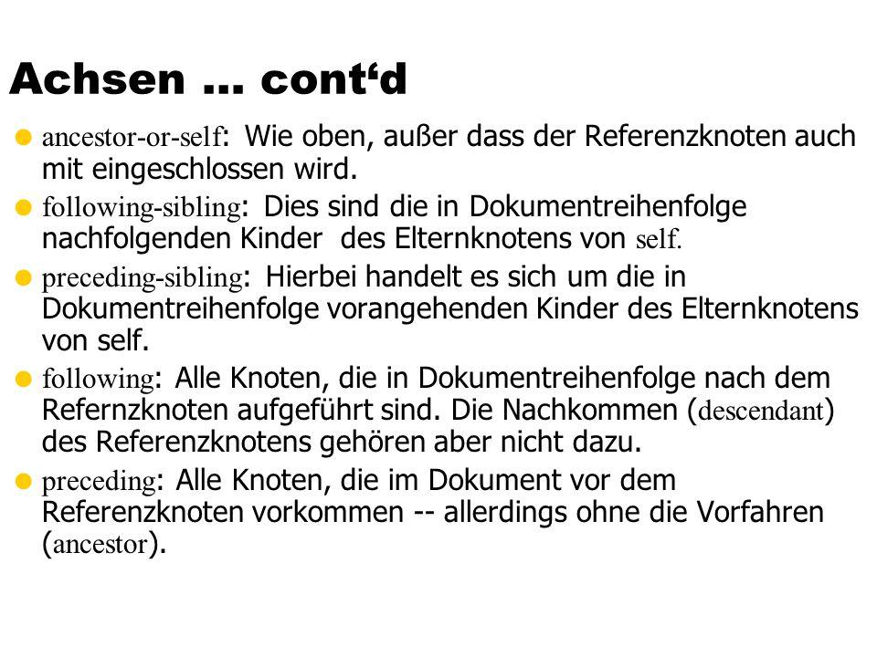 Achsen … contd ancestor-or-self : Wie oben, außer dass der Referenzknoten auch mit eingeschlossen wird. following-sibling : Dies sind die in Dokumentr