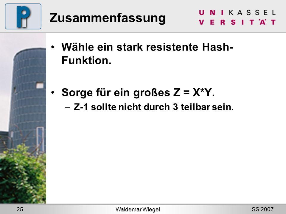 SS 2007 Zusammenfassung Wähle ein stark resistente Hash- Funktion.