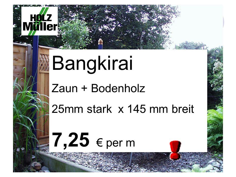Bangkirai Zaun + Bodenholz 25mm stark x 145 mm breit 7,25 per m