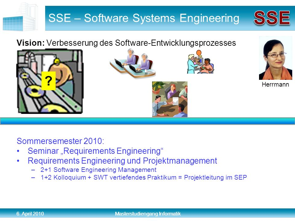 6. April 2010 Masterstudiengang Informatik SSE – Software Systems Engineering Vision: Verbesserung des Software-Entwicklungsprozesses Sommersemester 2