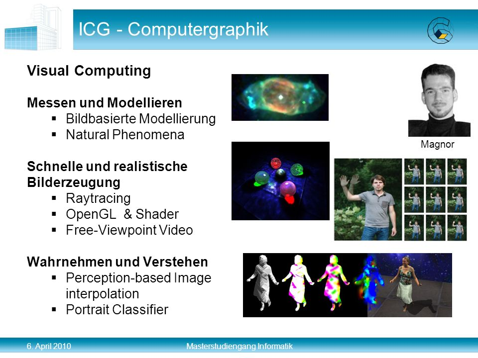 6. April 2010 Masterstudiengang Informatik ICG - Computergraphik Visual Computing Messen und Modellieren Bildbasierte Modellierung Natural Phenomena S