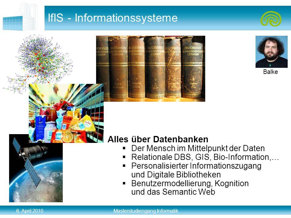 6. April 2010 Masterstudiengang Informatik IfIS - Informationssysteme Alles über Datenbanken Der Mensch im Mittelpunkt der Daten Relationale DBS, GIS,