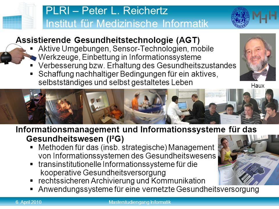 6. April 2010 Masterstudiengang Informatik PLRI – Peter L. Reichertz Institut für Medizinische Informatik Assistierende Gesundheitstechnologie (AGT) A