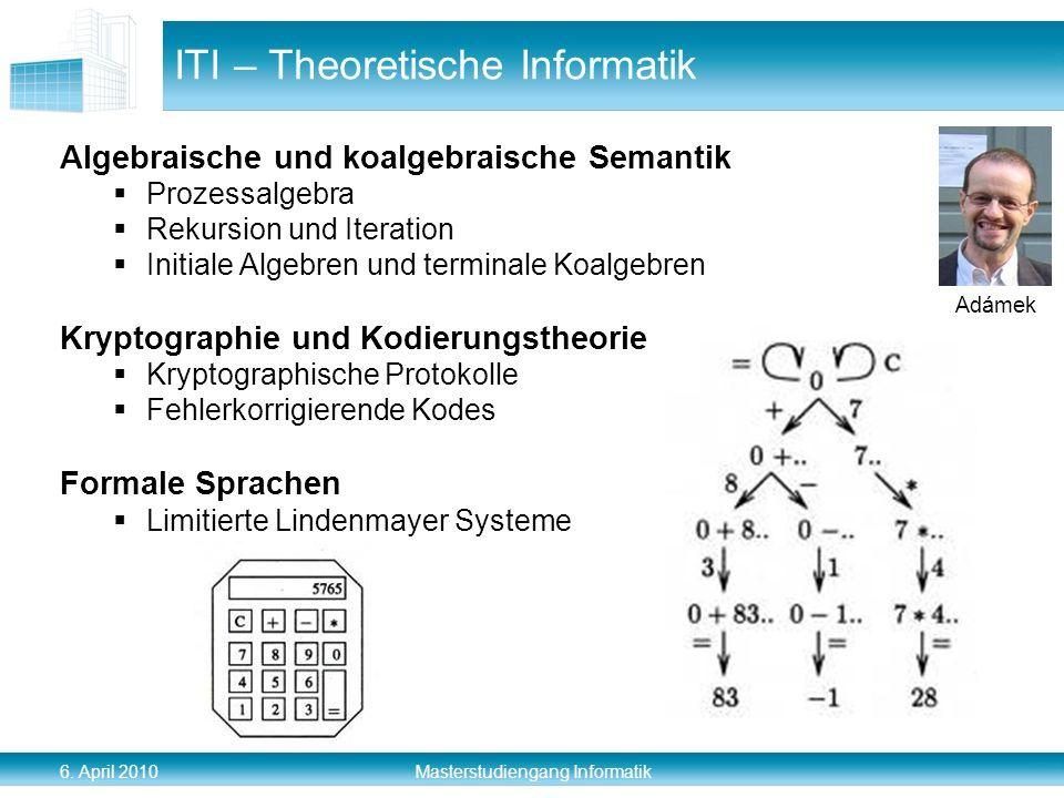 6. April 2010 Masterstudiengang Informatik ITI – Theoretische Informatik Algebraische und koalgebraische Semantik Prozessalgebra Rekursion und Iterati
