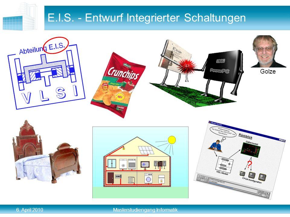 6. April 2010 Masterstudiengang Informatik E.I.S. - Entwurf Integrierter Schaltungen Golze
