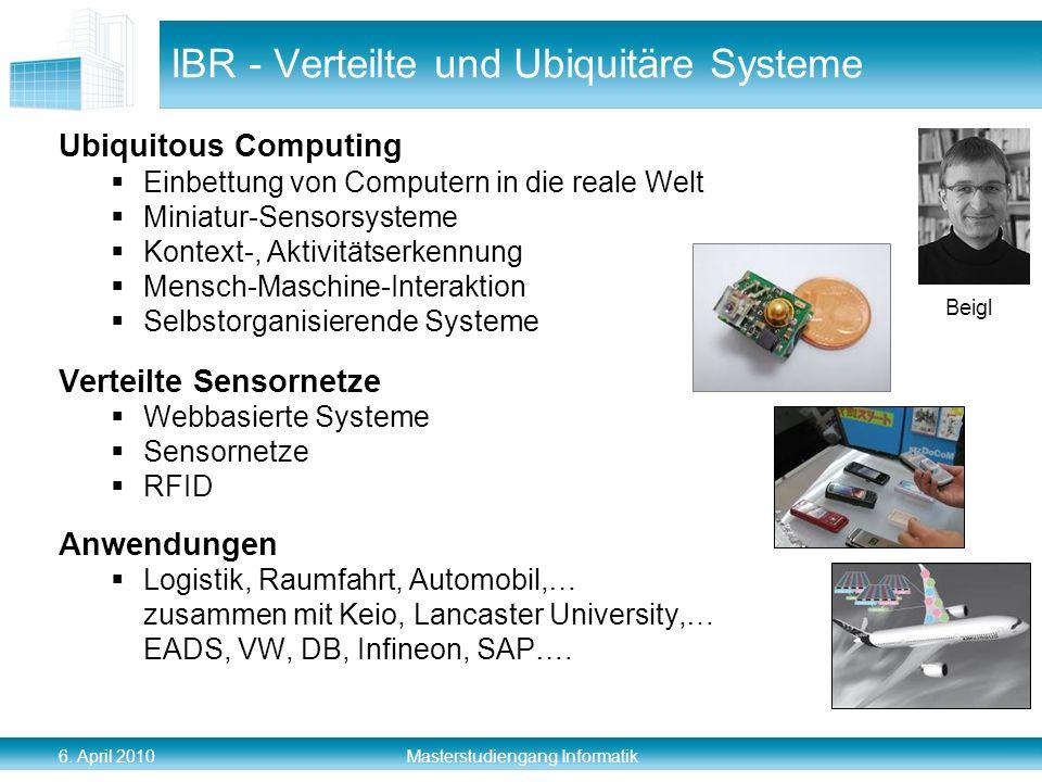 6. April 2010 Masterstudiengang Informatik IBR - Verteilte und Ubiquitäre Systeme Ubiquitous Computing Einbettung von Computern in die reale Welt Mini