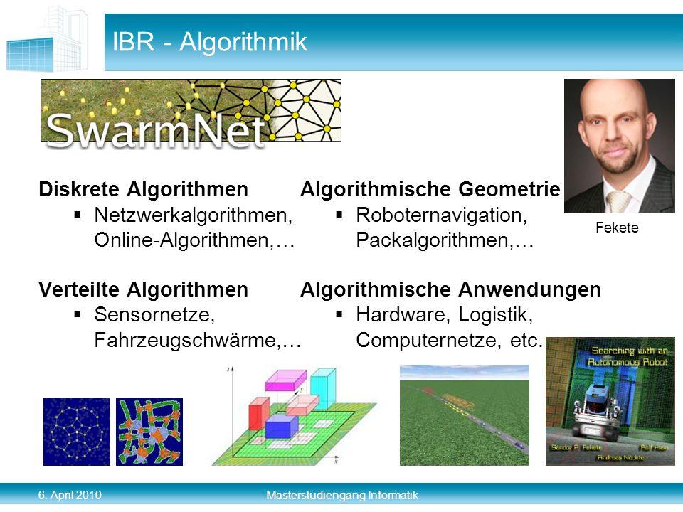 6. April 2010 Masterstudiengang Informatik IBR - Algorithmik Diskrete Algorithmen Netzwerkalgorithmen, Online-Algorithmen,… Verteilte Algorithmen Sens