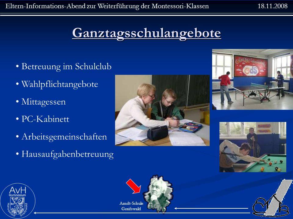 Eltern-Informations-Abend zur Weiterführung der Montessori-Klassen 18.11.2008 Arndt-Schule Greifswald Ganztagsschulangebote Betreuung im Schulclub Wah