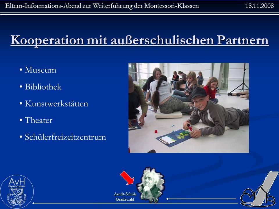 Eltern-Informations-Abend zur Weiterführung der Montessori-Klassen 18.11.2008 Arndt-Schule Greifswald Kooperation mit außerschulischen Partnern Museum