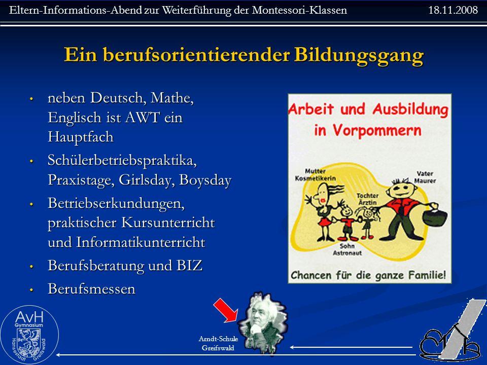Eltern-Informations-Abend zur Weiterführung der Montessori-Klassen 18.11.2008 Arndt-Schule Greifswald Ein berufsorientierender Bildungsgang neben Deut