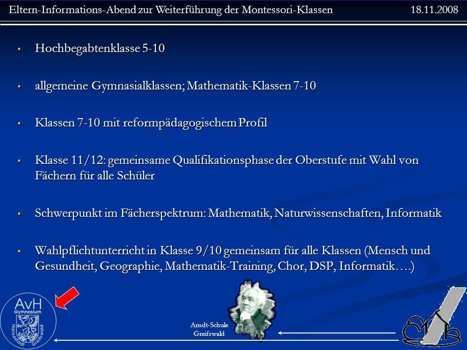 Eltern-Informations-Abend zur Weiterführung der Montessori-Klassen 18.11.2008 Arndt-Schule Greifswald Hochbegabtenklasse 5-10 Hochbegabtenklasse 5-10