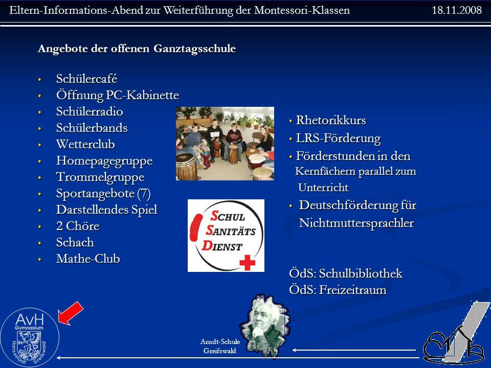 Eltern-Informations-Abend zur Weiterführung der Montessori-Klassen 18.11.2008 Arndt-Schule Greifswald Angebote der offenen Ganztagsschule Schülercafé