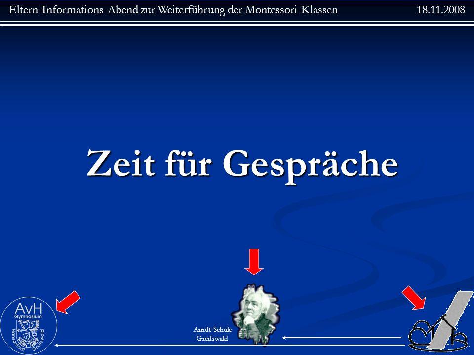 Eltern-Informations-Abend zur Weiterführung der Montessori-Klassen 18.11.2008 Arndt-Schule Greifswald Zeit für Gespräche