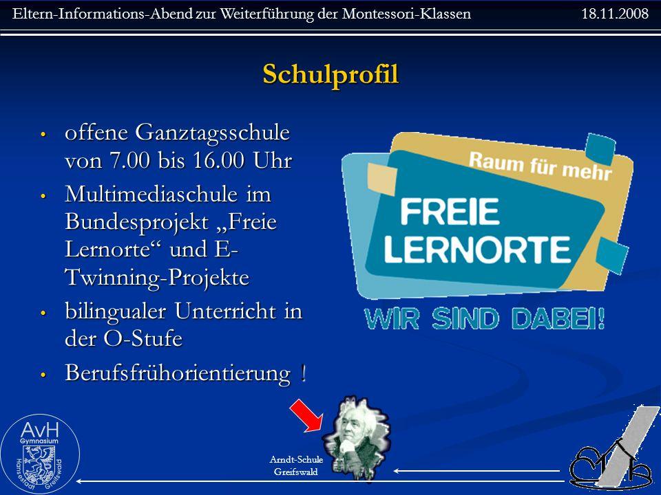 Eltern-Informations-Abend zur Weiterführung der Montessori-Klassen 18.11.2008 Arndt-Schule Greifswald Schulprofil offene Ganztagsschule von 7.00 bis 1