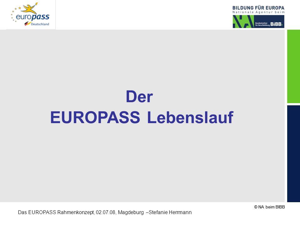 © NA beim BIBB Das EUROPASS Rahmenkonzept, 02.07.08, Magdeburg –Stefanie Herrmann Der EUROPASS Lebenslauf