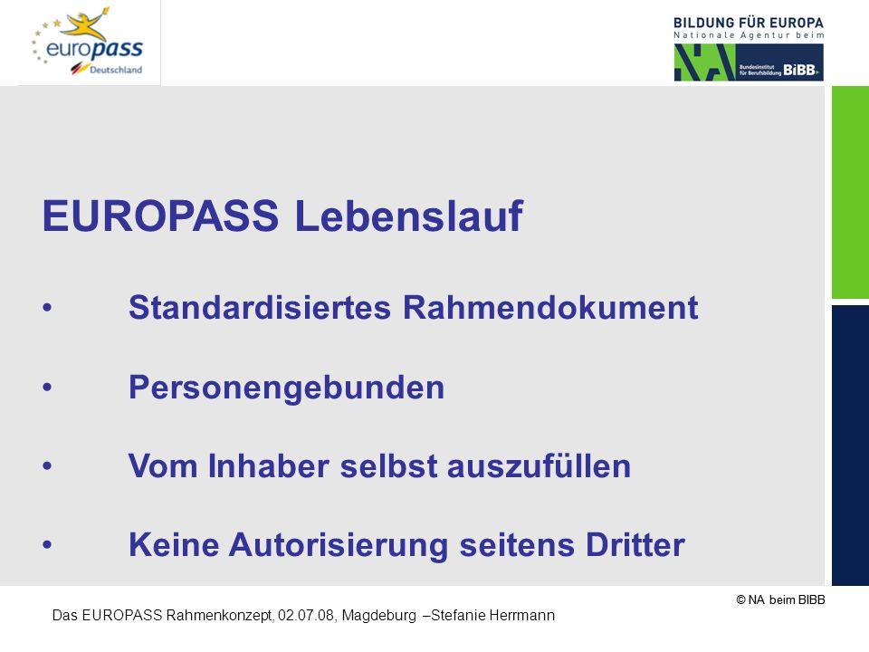 © NA beim BIBB Das EUROPASS Rahmenkonzept, 02.07.08, Magdeburg –Stefanie Herrmann EUROPASS Lebenslauf Standardisiertes Rahmendokument Personengebunden