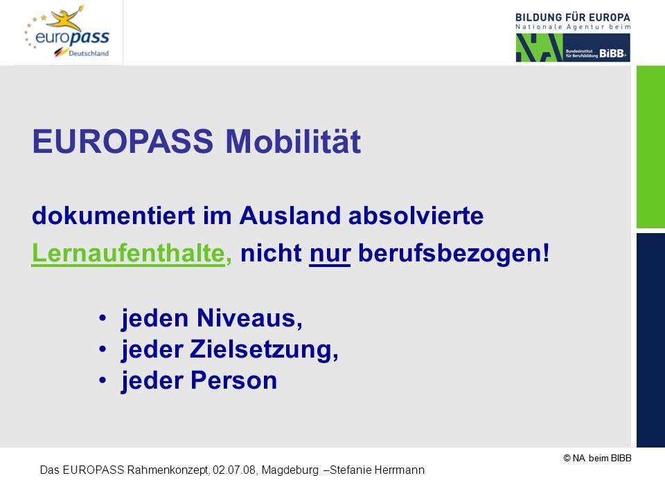 © NA beim BIBB Das EUROPASS Rahmenkonzept, 02.07.08, Magdeburg –Stefanie Herrmann EUROPASS Mobilität dokumentiert im Ausland absolvierte Lernaufenthal