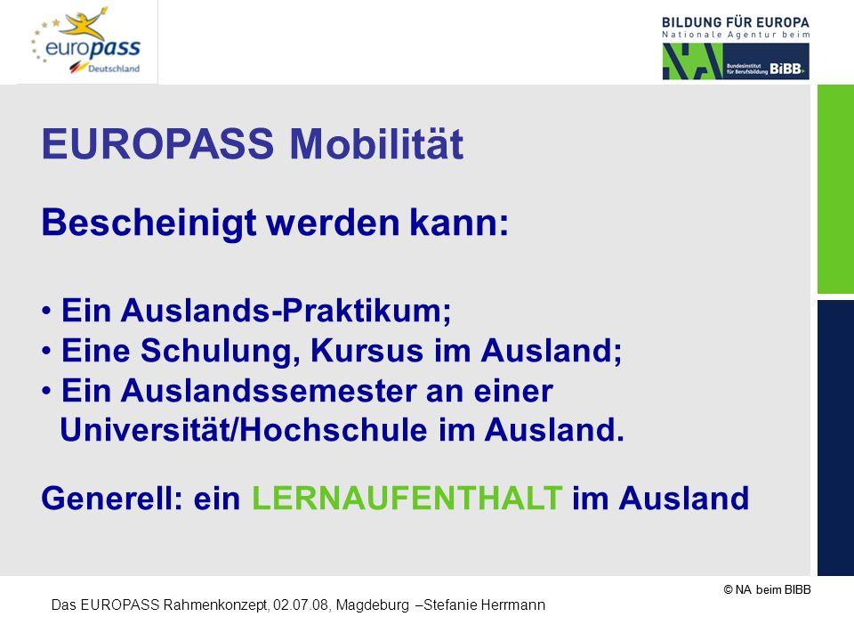 © NA beim BIBB Das EUROPASS Rahmenkonzept, 02.07.08, Magdeburg –Stefanie Herrmann EUROPASS Mobilität Bescheinigt werden kann: Ein Auslands-Praktikum;