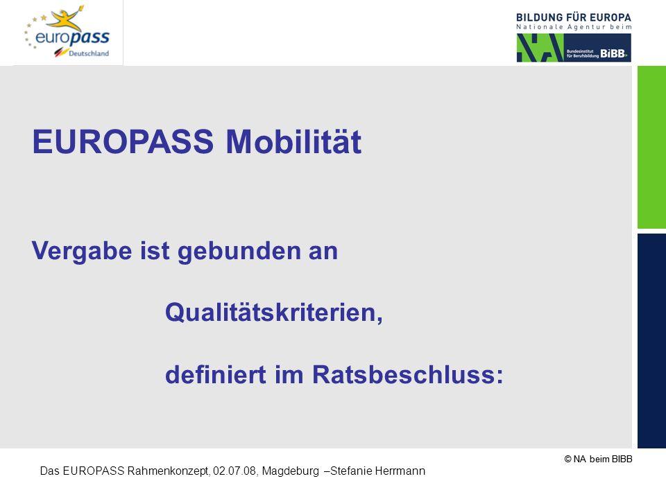 © NA beim BIBB Das EUROPASS Rahmenkonzept, 02.07.08, Magdeburg –Stefanie Herrmann EUROPASS Mobilität Vergabe ist gebunden an Qualitätskriterien, defin