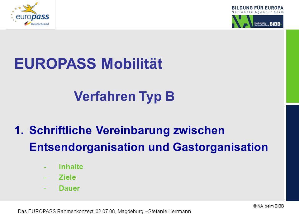 © NA beim BIBB Das EUROPASS Rahmenkonzept, 02.07.08, Magdeburg –Stefanie Herrmann EUROPASS Mobilität Verfahren Typ B 1.Schriftliche Vereinbarung zwisc