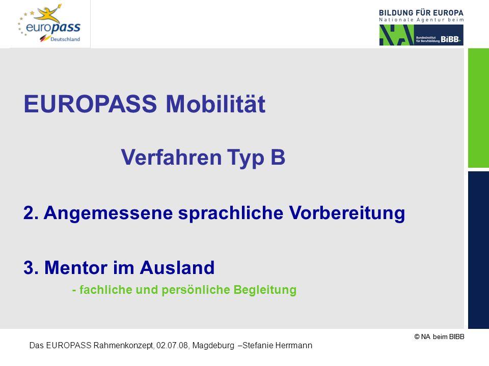 © NA beim BIBB Das EUROPASS Rahmenkonzept, 02.07.08, Magdeburg –Stefanie Herrmann EUROPASS Mobilität Verfahren Typ B 2. Angemessene sprachliche Vorber