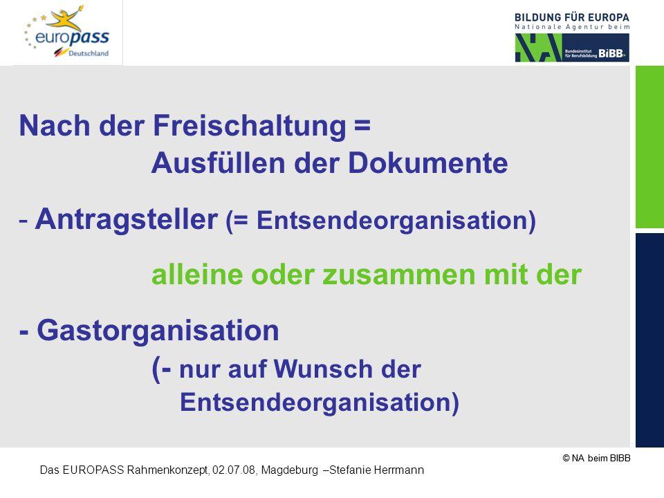 © NA beim BIBB Das EUROPASS Rahmenkonzept, 02.07.08, Magdeburg –Stefanie Herrmann Nach der Freischaltung = Ausfüllen der Dokumente - Antragsteller (=
