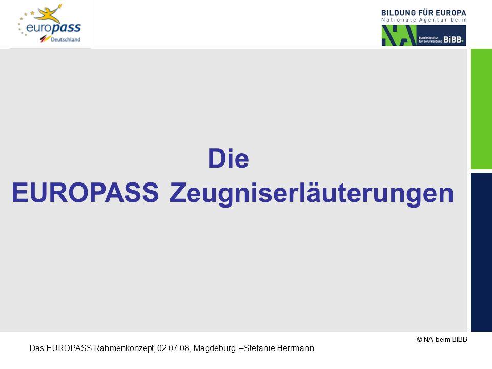 © NA beim BIBB Das EUROPASS Rahmenkonzept, 02.07.08, Magdeburg –Stefanie Herrmann Die EUROPASS Zeugniserläuterungen