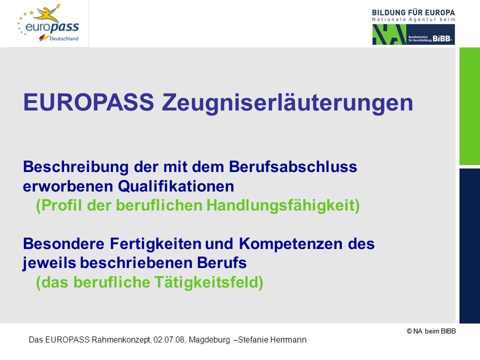 © NA beim BIBB Das EUROPASS Rahmenkonzept, 02.07.08, Magdeburg –Stefanie Herrmann EUROPASS Zeugniserläuterungen Beschreibung der mit dem Berufsabschlu