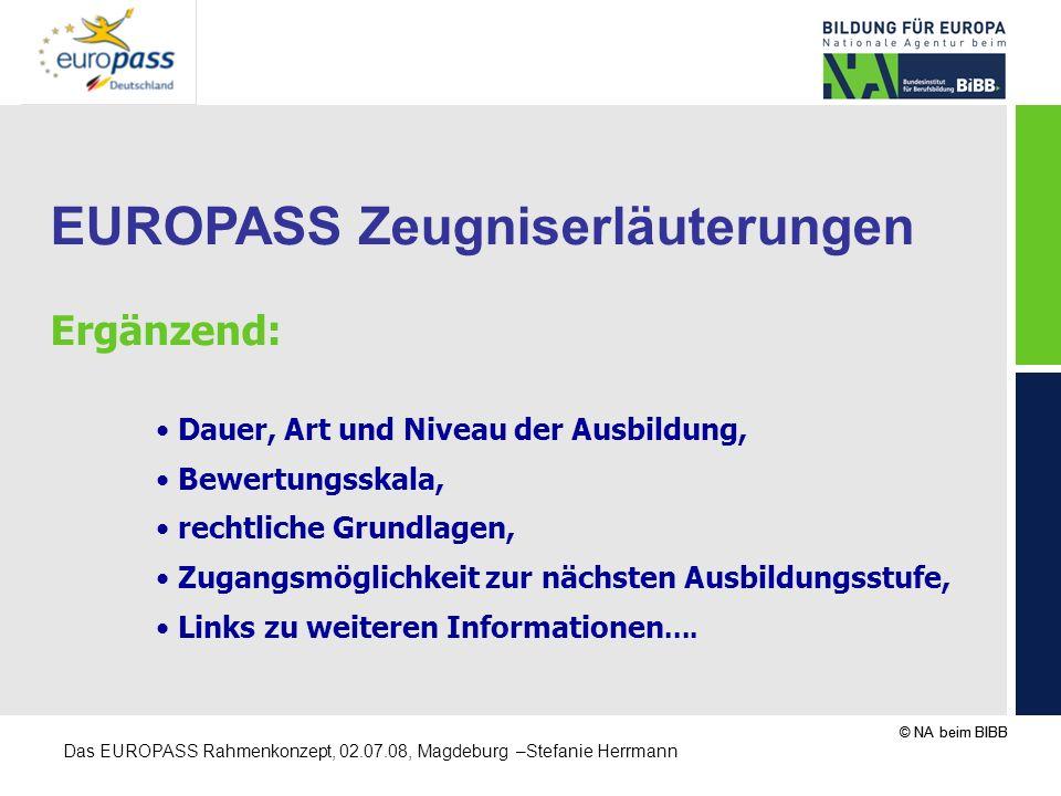 © NA beim BIBB Das EUROPASS Rahmenkonzept, 02.07.08, Magdeburg –Stefanie Herrmann EUROPASS Zeugniserläuterungen Ergänzend: Dauer, Art und Niveau der A