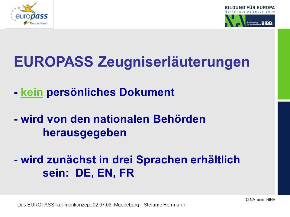 © NA beim BIBB Das EUROPASS Rahmenkonzept, 02.07.08, Magdeburg –Stefanie Herrmann EUROPASS Zeugniserläuterungen - kein persönliches Dokument - wird vo