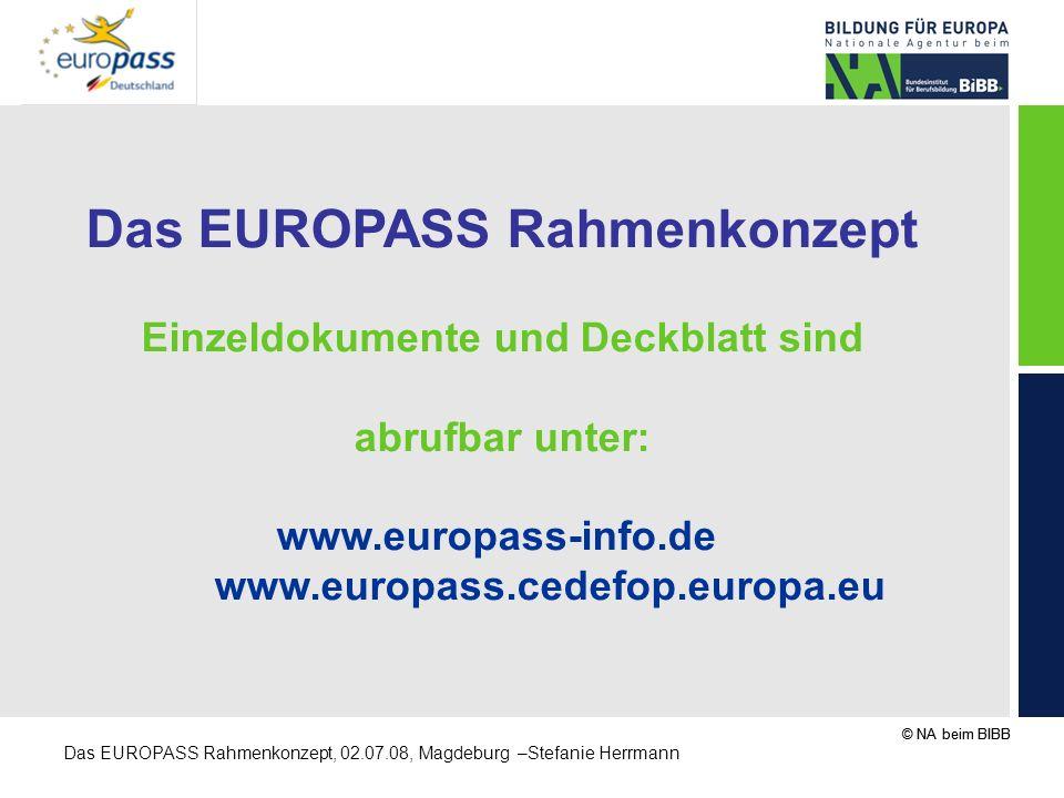 © NA beim BIBB Das EUROPASS Rahmenkonzept, 02.07.08, Magdeburg –Stefanie Herrmann Das EUROPASS Rahmenkonzept Einzeldokumente und Deckblatt sind abrufb