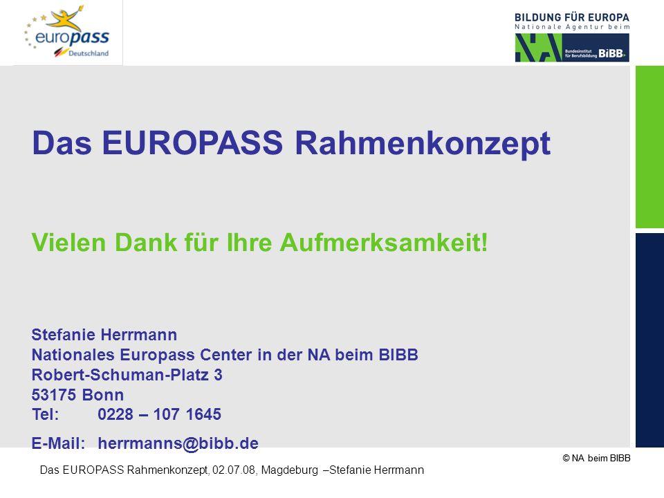 © NA beim BIBB Das EUROPASS Rahmenkonzept, 02.07.08, Magdeburg –Stefanie Herrmann Das EUROPASS Rahmenkonzept Vielen Dank für Ihre Aufmerksamkeit! Stef