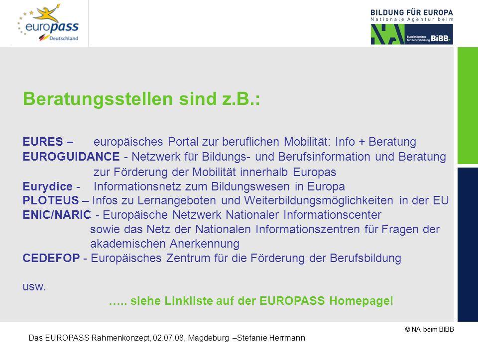 © NA beim BIBB Das EUROPASS Rahmenkonzept, 02.07.08, Magdeburg –Stefanie Herrmann Beratungsstellen sind z.B.: EURES – europäisches Portal zur beruflic