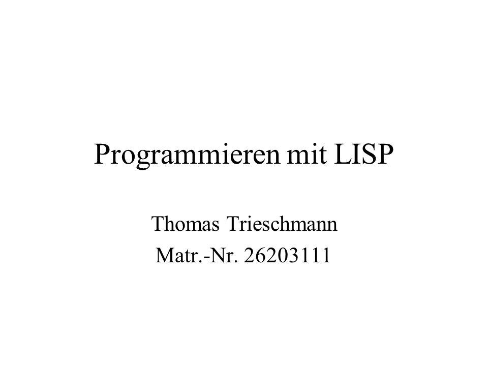 Programmieren mit LISP Thomas Trieschmann Matr.-Nr. 26203111